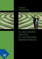 A Logic-Driven Analysis of the Decision Making Process,