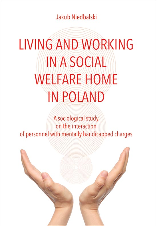 Living and Working in a Social Welfare Home Poland. A Sociological Study on the